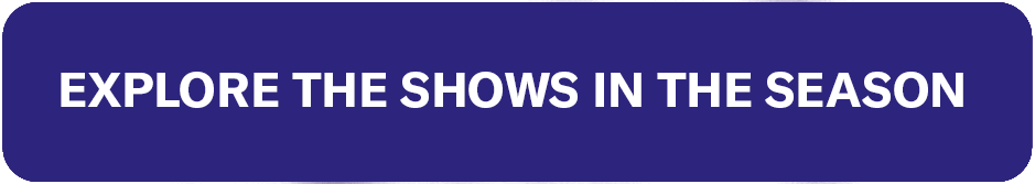 Explore The Shows in the Season